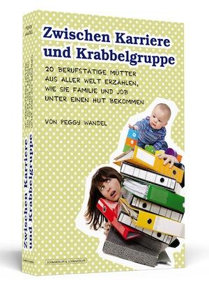 5 Fragen an… Peggy Wandel von www.mum02.com, Autorin des Buches Zwischen Karriere und Krabbelgruppe - 20 berufstätige Mütter aus aller Welt erzählen, wie sie Familie und Job unter einen Hut bekommen