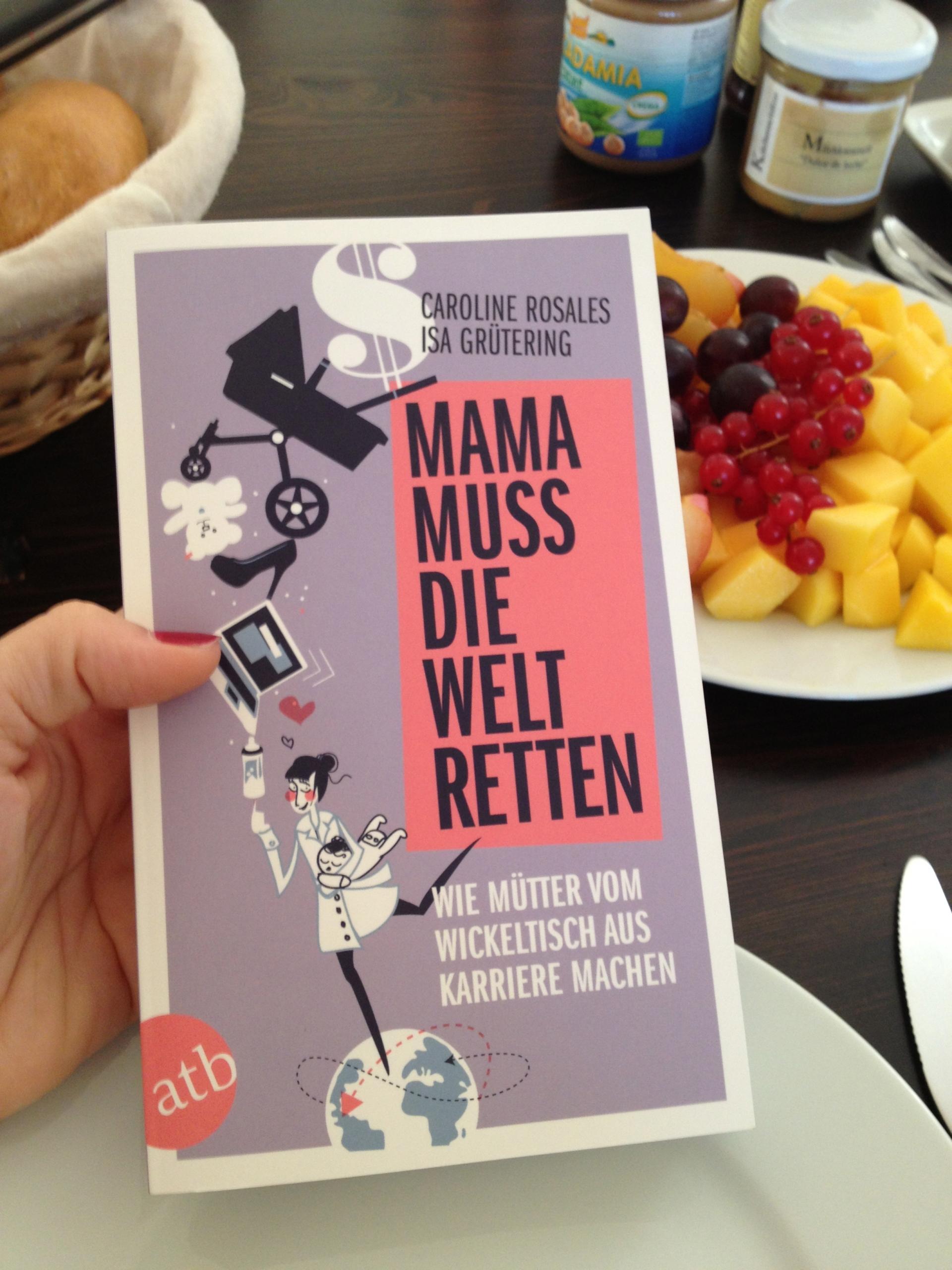 Mama muss die Welt retten: Wie Mütter vom Wickeltisch aus Karriere machen (Isa Grütering & Caroline Rosales)